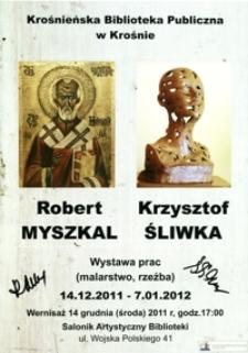 Robert Myszkal, Krzysztof Śliwka [Afisz] : wystawa prac (malarstwo rzeźba) : 14.12.2011-7.01.2012