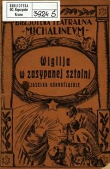 Wigilja w zasypanej sztolni : jasełka górnośląskie : misterjum wigilijne w trzech obrazach