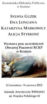 Sylwia Guzek, Ewa Longawa, Katarzyna Markowicz, Alicja Styrkosz [Informator] : wystawa prac uczestniczek Otwartej Pracowni RCKP w Krośnie