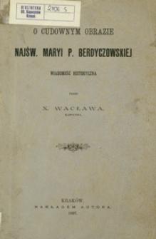 O cudownym obrazie Najśw. Maryi P. Berdyczowskiej : wiadomość historyczna
