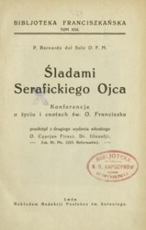 Śladami Serafickiego Ojca : konferencje o życiu i cnotach św. O. Franciszka
