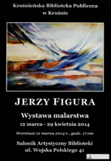 Jerzy Figura [Afisz] : wystawa malarstwa 12 marca - 29 kwietnia 2014