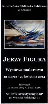Jerzy Figura [Informator] : wystawa malarstwa 12 marca - 29 kwietnia 2014