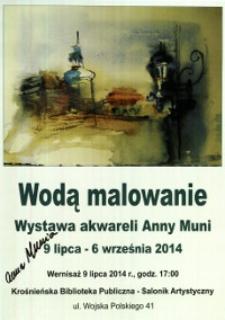 Wodą malowanie [Afisz] : wystawa akwareli Anny Muni : 9 lipca - 6 września 2014