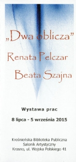 """""""Dwa oblicza"""" [Informator] : Renata Pelczar Beata Szajna : wystawa prac"""
