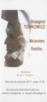 Grzegorz Tomkowicz [Informator] : malarstwo, rzeźba