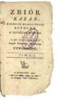 Zbior kazań z rożnych klassycznych autorow w materyach ważnych przez In. Konczewicza niegdyś kaznodzieię akademicznego utworzony. T. 1