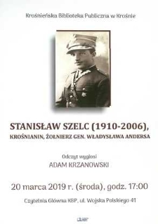 Stanisław Szelc (1910-2006), krośnianin, żołnierz gen. Władyslawa Andersa [Afisz]
